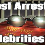 5 Most Arrested Celebrities